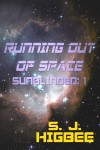 Running out of Space by S.J. Higbee @sjhigbee #scifi Blog Tour w/ Guest Post + Excerpt @lolasblogtours
